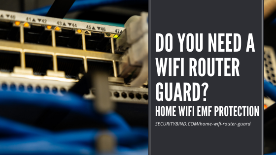 Do You Need a Wifi Router Guard, Anyway? [Shield Your Home From RF]