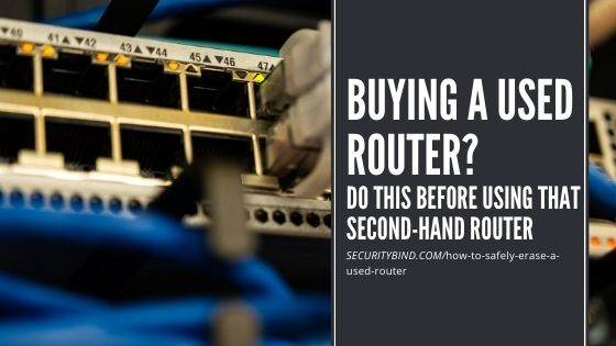 How to Safely Erase a Used Router Before Selling & After Buying