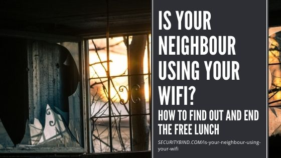 Is Your Neighbour Using Your WiFi? How to Find Out and End the Free Lunch
